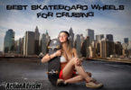 The Best Skateboard Wheels for Cruising